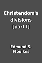 Christendom's divisions [part I] by…