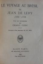 Le voyage au Brésil. 1556-1558 by Jean de…