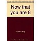 Now that you are 8 by Sydney Taylor