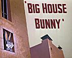Big House Bunny by Friz Freleng