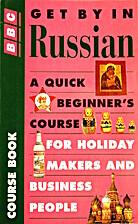 Get by in Russian by Nicholas J. Brown