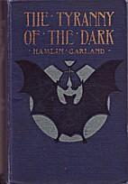 The Tyranny of the Dark by Hamlin Garland