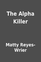 The Alpha Killer by Matty Reyes-Wrier