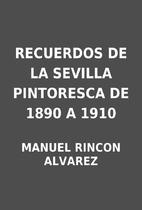 RECUERDOS DE LA SEVILLA PINTORESCA DE 1890 A…