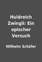 Huldreich Zwingli: Ein epischer Versuch by…