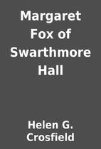 Margaret Fox of Swarthmore Hall by Helen G.…