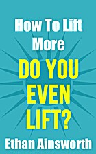 Do You Even Lift? How to Lift More by Ethan…
