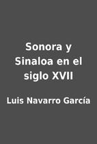 Sonora y Sinaloa en el siglo XVII by Luis…