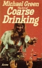 The Art of Coarse Drinking by Michael Green