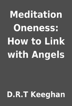 Meditation Oneness: How to Link with Angels…