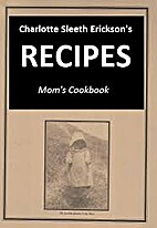 Charlotte Sleeth Erickson's Recipes by…