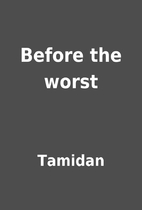 Before the worst by Tamidan