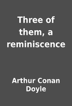 Three of them, a reminiscence by Arthur…