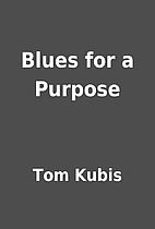 Blues for a Purpose by Tom Kubis