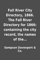 Fall River City Directory, 1866. The Fall…