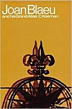 Joan Blaeu and His Grand Atlas by C. Koeman