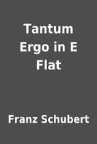 Tantum Ergo in E Flat by Franz Schubert