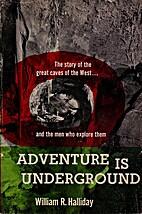 Adventure is underground by William R.…