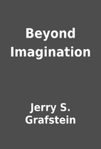 Beyond Imagination by Jerry S. Grafstein