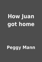 How Juan got home by Peggy Mann