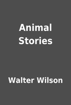 Animal Stories by Walter Wilson