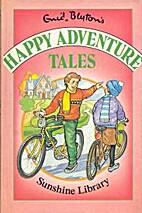 Happy Adventure Tales by Enid Blyton