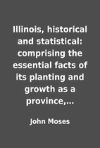 Illinois, historical and statistical:…