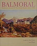 Balmoral; Highland Retreat of the Royal…