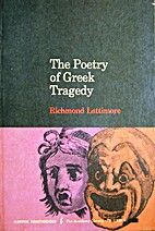 The Poetry of Greek Tragedy by Richmond…