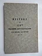 History of the 124th Machine gun Battalion,…