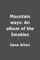 Mountain ways: An album of the Smokies by…