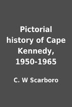 Pictorial history of Cape Kennedy, 1950-1965…