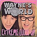 Wayne's World: Extreme Close-Up by Mike…