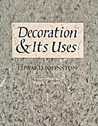 Decoration and Its Uses by Edward Johnston