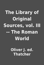 The Library of Original Sources, vol. III --…