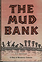 The Mud Bank: A Story of Missionary Endeavor…
