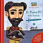 D. Pedro IV - O rei soldado by Ana Oom