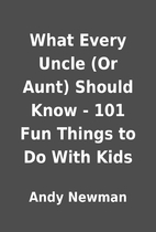 What Every Uncle (Or Aunt) Should Know - 101…