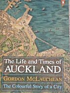 The life and times of Auckland : the…
