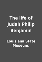 The life of Judah Philip Benjamin by…