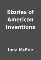 Stories of American Inventions by Inez McFee
