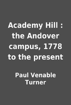 Academy Hill : the Andover campus, 1778 to…