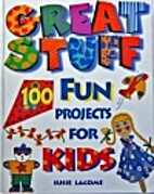 Great Stuff: 100 Fun Projects for Kids by…