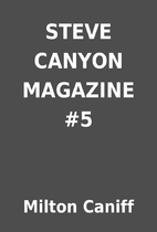 STEVE CANYON MAGAZINE #5 by Milton Caniff