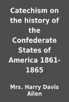 Catechism on the history of the Confederate…