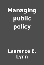 Managing public policy by Laurence E. Lynn