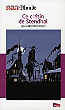 Ce crétin de Stendhal by Jean-Bernard Pouy