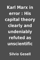 Karl Marx in error : His capital theory…