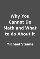 Why You Cannot Do Math and What to do About…