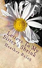Letters To My Sister's Shrink by…